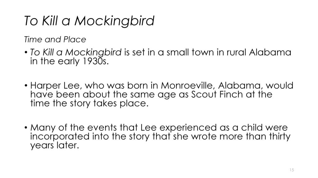 the 1930s in alabama in to kill a mockingbird a novel by harper lee To kill a mockingbird is set in the 1930s in maycomb, a fictional, rural town in alabama, in the united states things were quite different then to the way they are now things were quite.