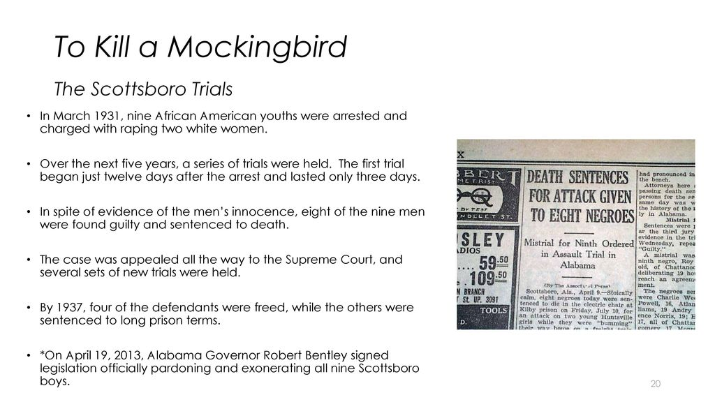 """similarities between the scottsboro boys and tom robinson 7) various suggestions have been mooted for the real-life model for tom robinson: in 1931, nine black teenagers from alabama were accused of raping two white women on a train all but one of the """"scottsboro boys"""" were convicted and sentenced to death after several appeals and retrials – during which."""