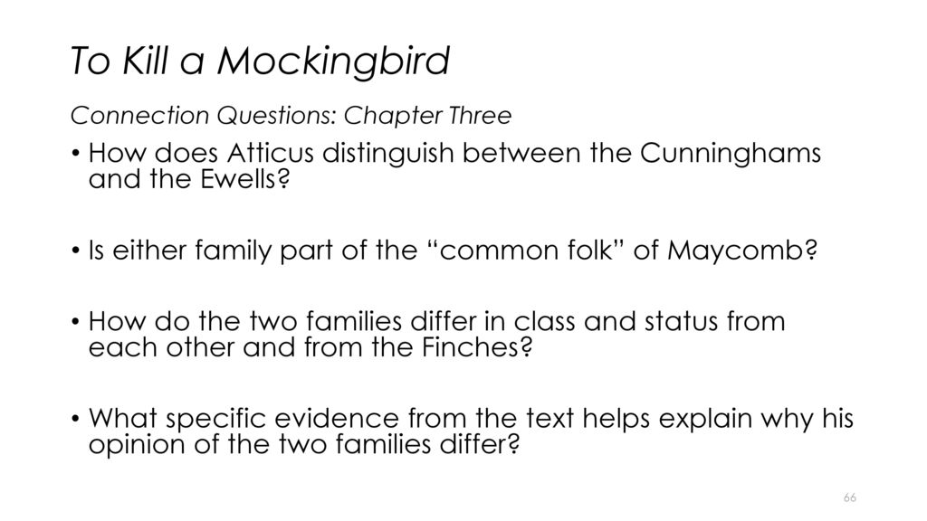 the families of the cunninghems and the ewells in to kill a mockingbird by harper lee The cunninghams are one of the poorest family's in maycomb they don't accept anything from people, if they can't return it they are a very poor family and we learn.