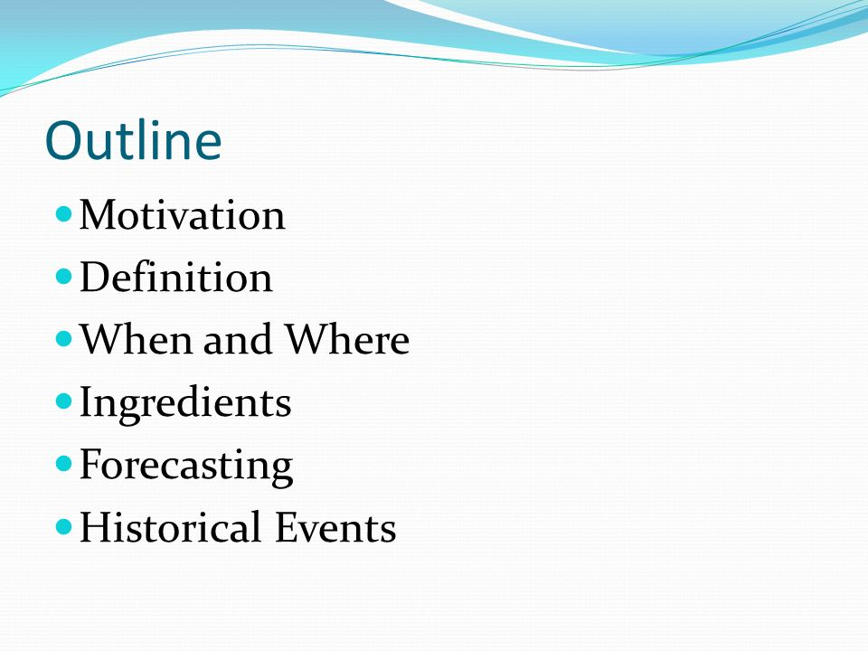Outline Motivation Definition When and Where Ingredients Forecasting