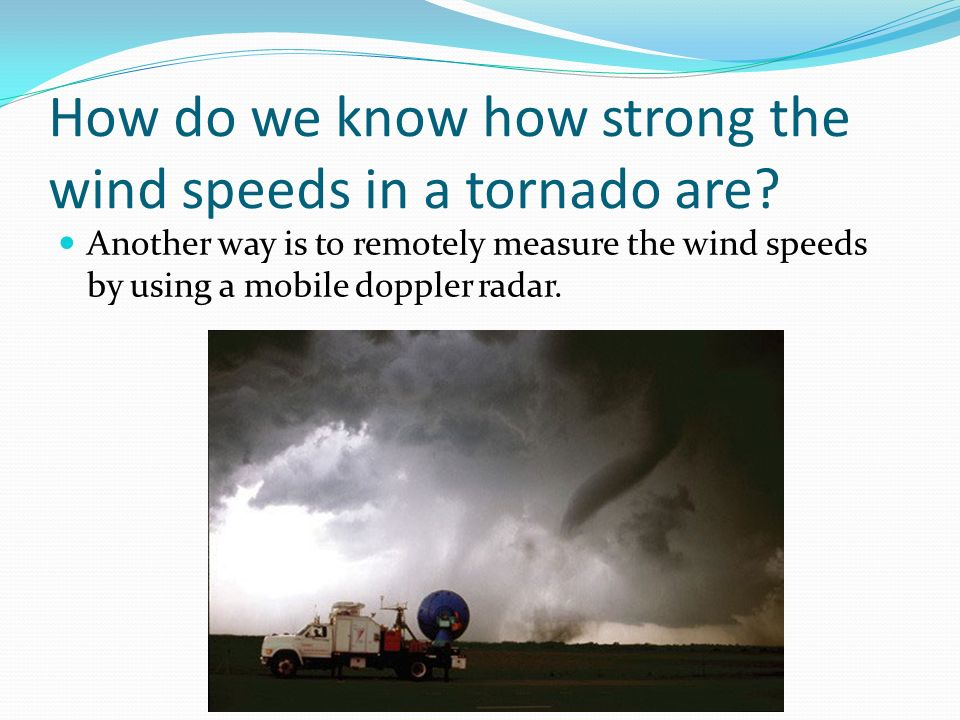 How do we know how strong the wind speeds in a tornado are
