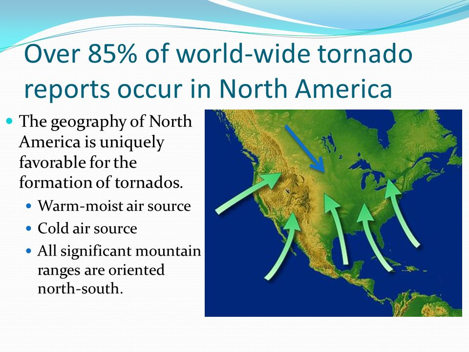 Over 85% of world-wide tornado reports occur in North America