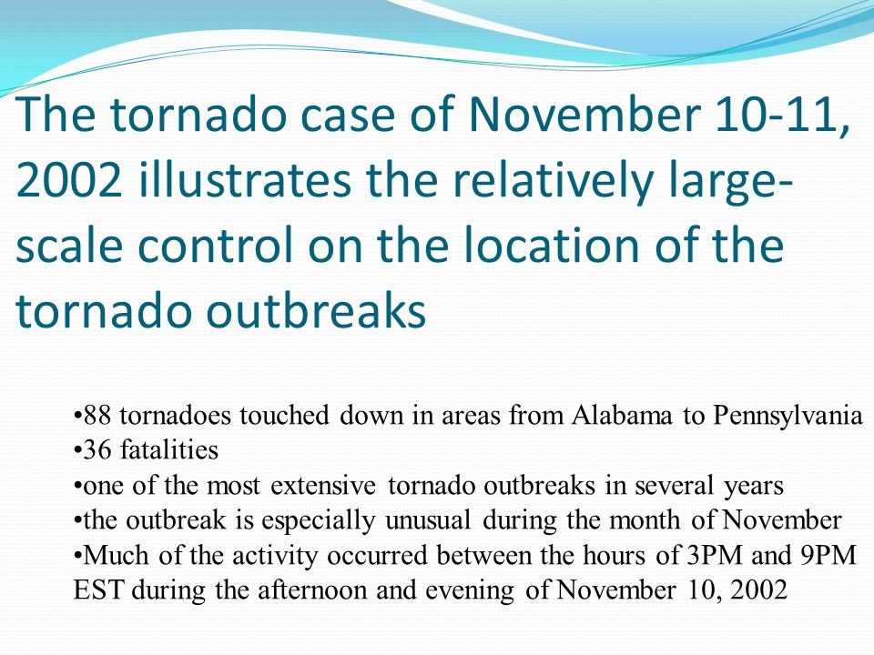 The tornado case of November 10-11, 2002 illustrates the relatively large-scale control on the location of the tornado outbreaks