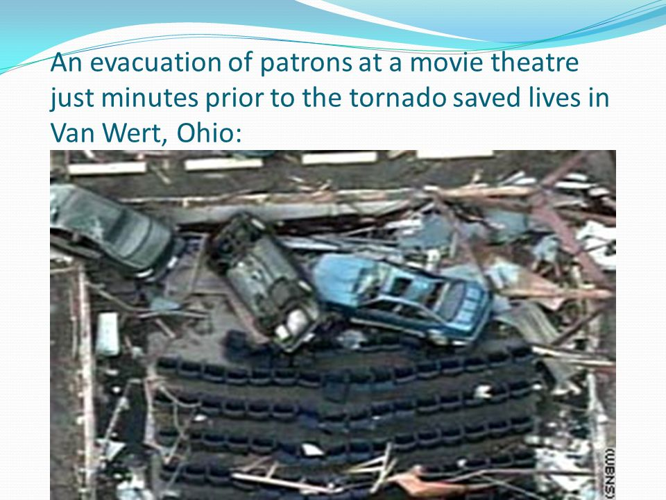 An evacuation of patrons at a movie theatre just minutes prior to the tornado saved lives in Van Wert, Ohio: