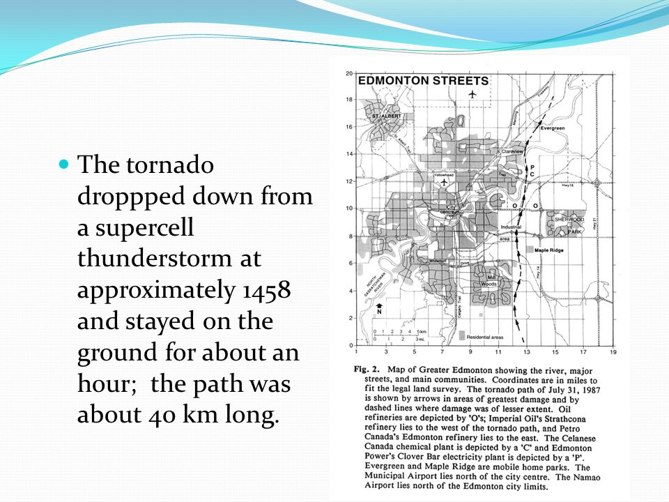 The tornado droppped down from a supercell thunderstorm at approximately 1458 and stayed on the ground for about an hour; the path was about 40 km long.