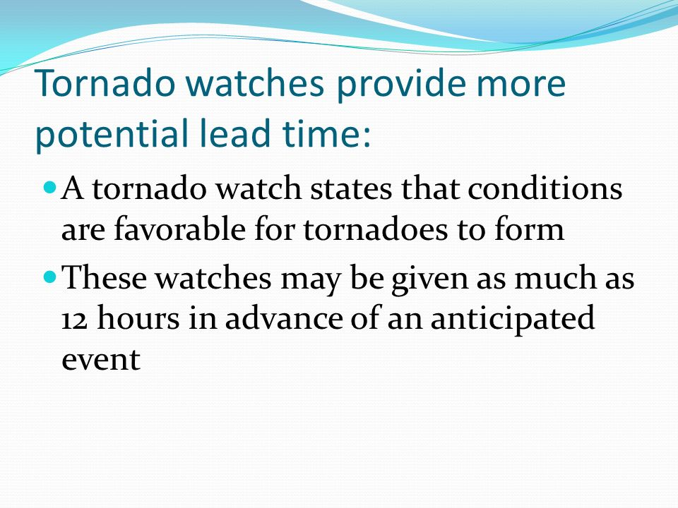 Tornado watches provide more potential lead time: