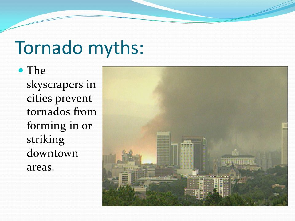 Tornado myths: The skyscrapers in cities prevent tornados from forming in or striking downtown areas.