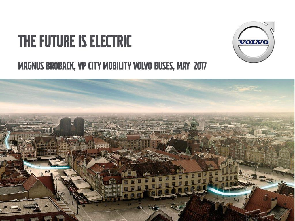 1 The Future Is Electric Magnus Broback Vp City Mobility Volvo Buses May 2017