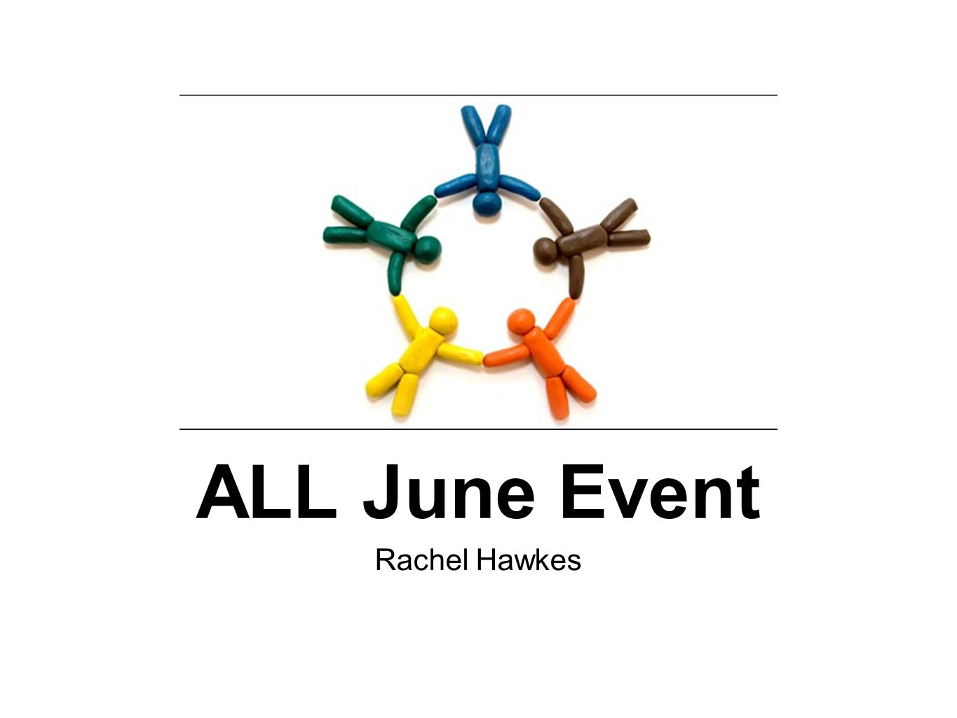 Ideas 1. ALL June Event Rachel Hawkes