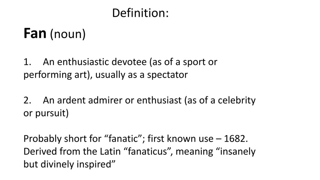 Fan (noun) Definition: An Enthusiastic Devotee (as Of A Sport Or