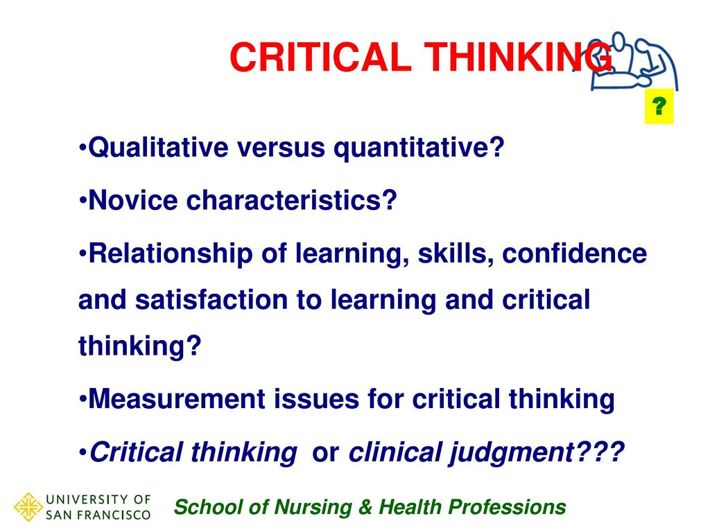 quantitative research on critical thinking The purpose of this study was to measure critical thinking abilities among nursing students in a baccalaureate degree program during the nursing and liberal arts sequences, and to determine if there is a relationship between critical thinking and academic achievement in the nursing major in a single institution quantitative and qualitative approaches were utilized.