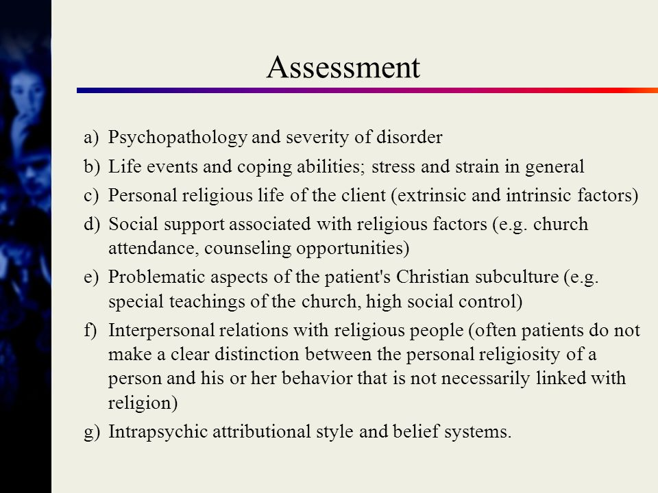 Assessment a) Psychopathology and severity of disorder
