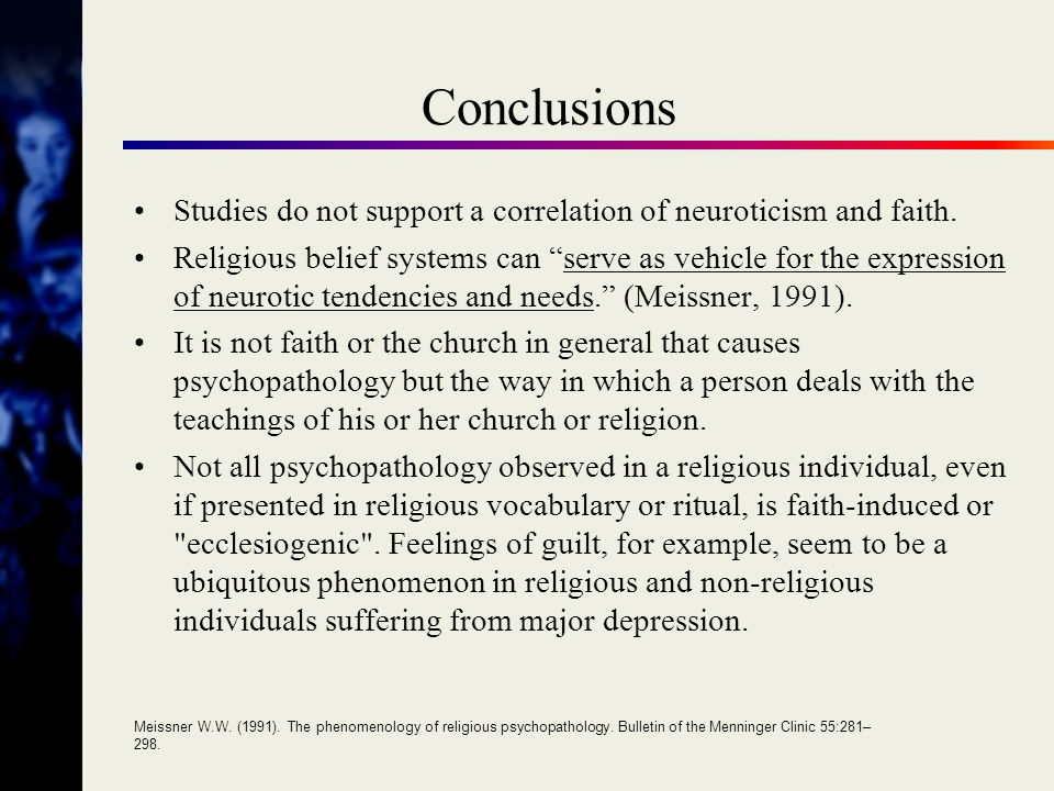 Conclusions Studies do not support a correlation of neuroticism and faith.