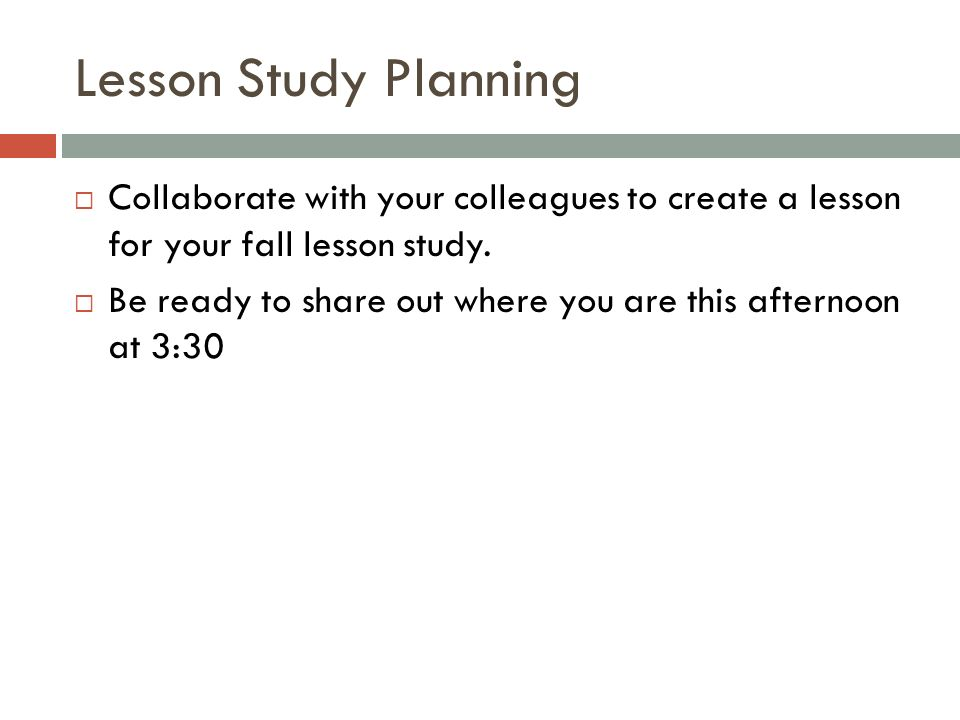 Lesson Study Planning Collaborate with your colleagues to create a lesson for your fall lesson study.