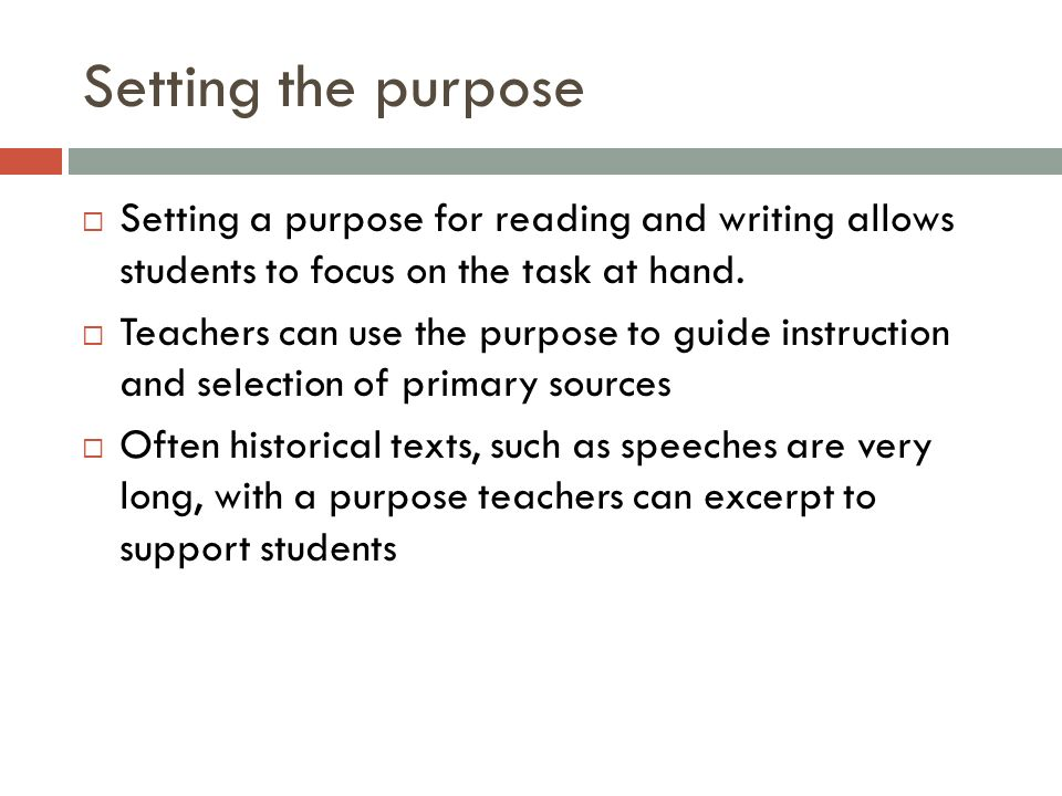 Setting the purpose Setting a purpose for reading and writing allows students to focus on the task at hand.