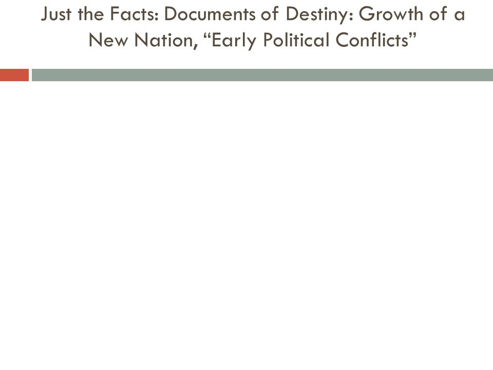 Just the Facts: Documents of Destiny: Growth of a New Nation, Early Political Conflicts