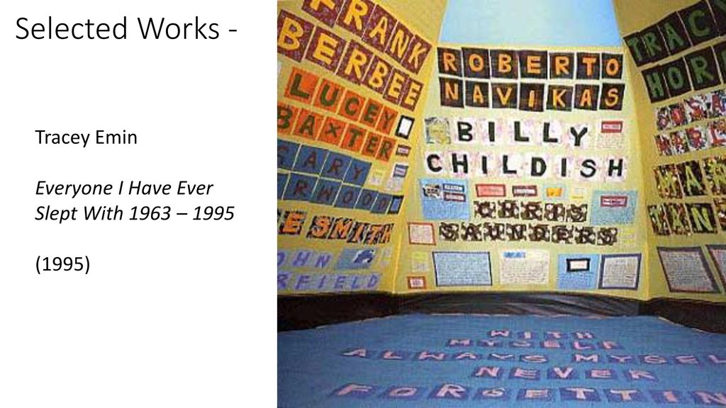 Selected Works - Tracey Emin Everyone I Have Ever Slept With 1963 u2013 1995 (1995  sc 1 st  SlidePlayer & The Young British Artists (YBAs) - ppt video online download