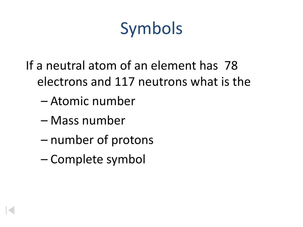 Atomic structure chapter 4 atoms and molecules ppt download symbols if a neutral atom of an element has 78 electrons and 117 neutrons what is biocorpaavc Images