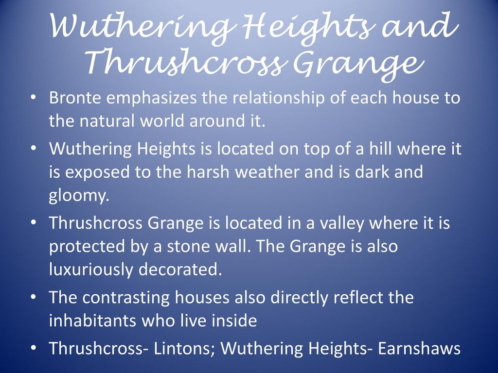 wuthering heights and thrushcross grange comparison Jane eyre or wuthering heights: in comparison, i find wuthering heights like the scene when cathy and heathcliff are young and outside thrushcross grange and.