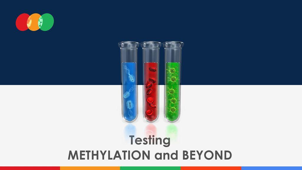 Testing METHYLATION and BEYOND