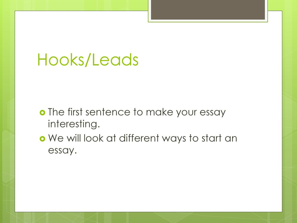 hooks to start an essay Learn how to write a hook (attention-getting intro) for an essay video includes 5 kinds of hooks: inverted pyramid, fact/statistic, anecdote/personal.