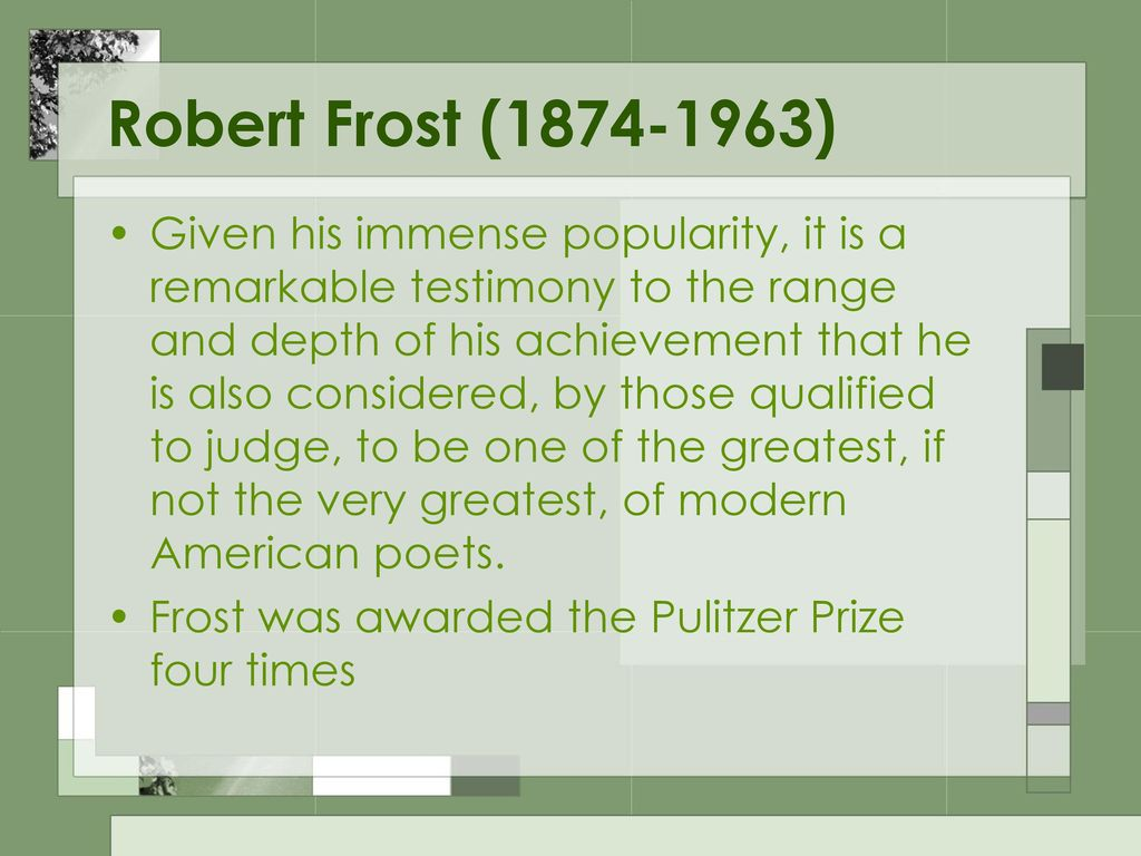 """the literary career of robert frost one of the most popular twentieth century american poets Robert frost - poet - one of the most celebrated poets in america, robert frost  was an author  texts about this poet:  on frost's career as the """"american bard """": """"he became a national celebrity, our nearly official poet laureate, and a great  performer in the tradition of that earlier master of the literary vernacular, mark  twain."""
