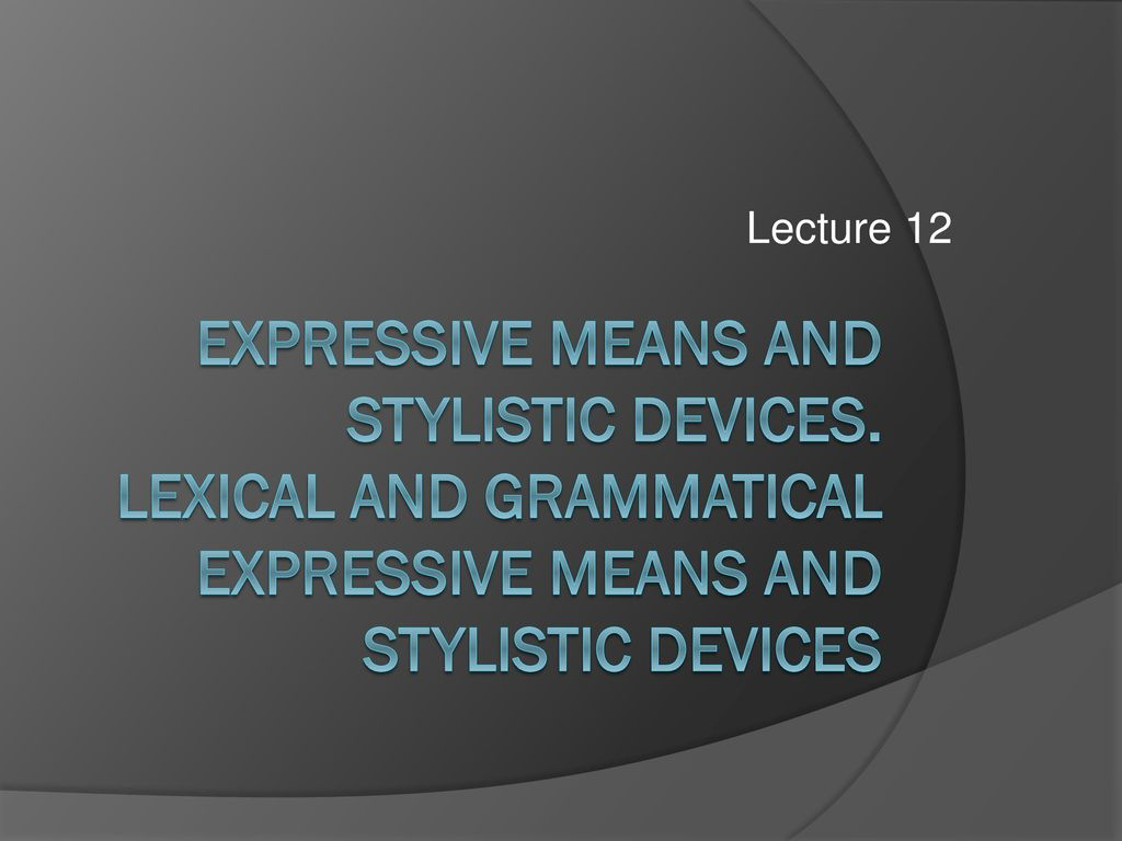 expressive means and stylistic devices essay Figurative language a figure of speech is any way of saying something other than the ordinary way figurative language is language using figures of speech simile the easiest stylistic device to identify is a simile, signaled by use of the words like or asa simile is a comparison used to attract the reader's attention and describe.