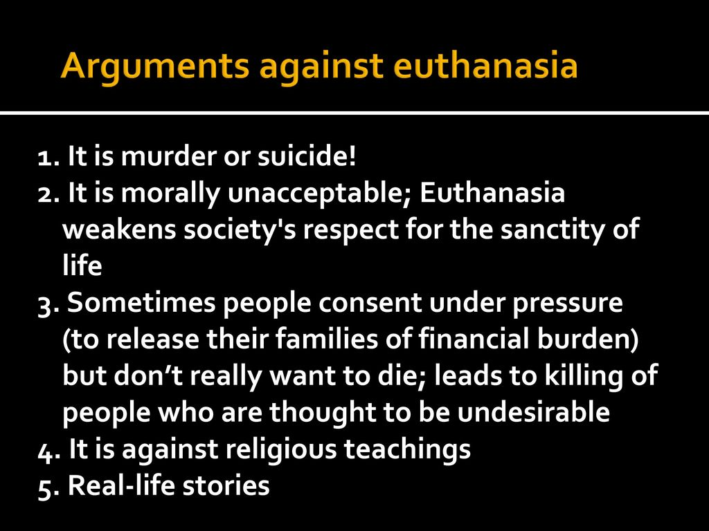against euthanasia essay 2 Euthanasia conducted against the will of the patient 1- do you think euthanasia should be legalwhy or why not 2- is it right to keep those who are suffering.