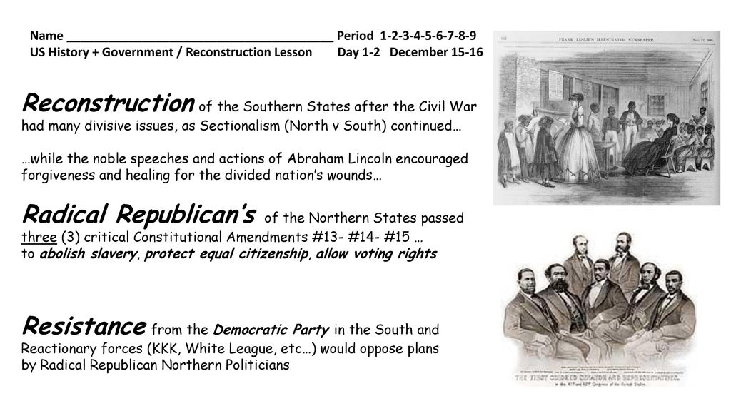 reconstruction in the southern states On december 6, 1865, johnson announced that the southern states had met his conditions for reconstruction and that in his opinion the union was now restored as it became clear that the design of the new southern state governments was remarkably like the old governments, both moderate republicans and the radical republicans grew increasingly angry.