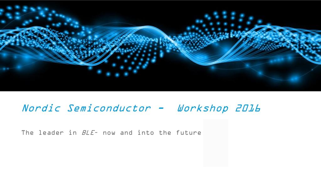 Nordic Semiconductor - Workshop 2016