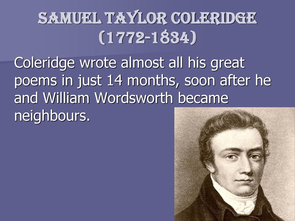 samuel taylor coleridge romanticism The romantic other edward said's 'orientalism' applied to samuel taylor coleridge's 'kubla khan' redefining the symbol of the infant: works by coleridge and strickland this lime-tree bower my prison and the essence of romanticism.