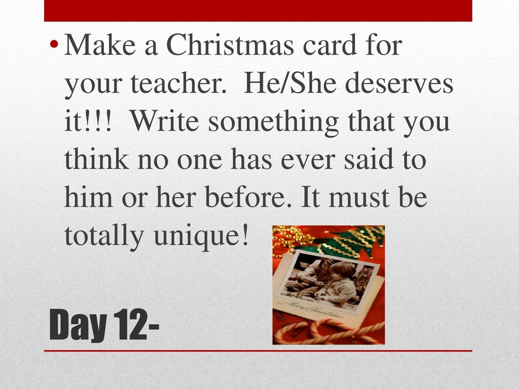 12 days of christmas activities ppt video online download make a christmas card for your teacher heshe deserves it write something that you think no one has ever said to him or her before kristyandbryce Image collections