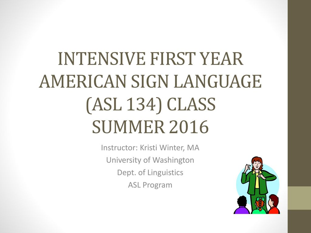 Intensive First Year American Sign Language (ASL 134) class Summer 2016