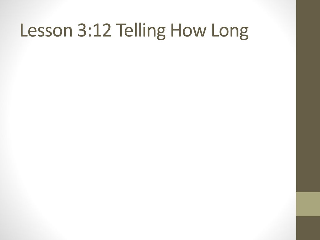 Lesson 3:12 Telling How Long