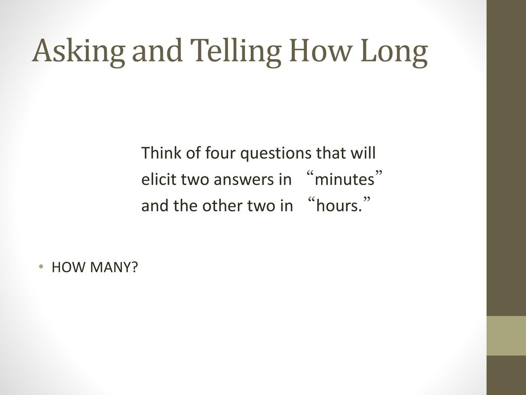 Asking and Telling How Long