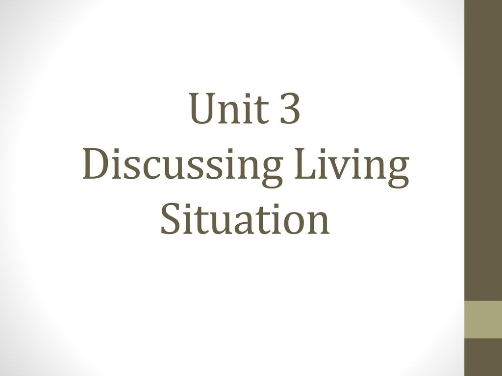 Unit 3 Discussing Living Situation