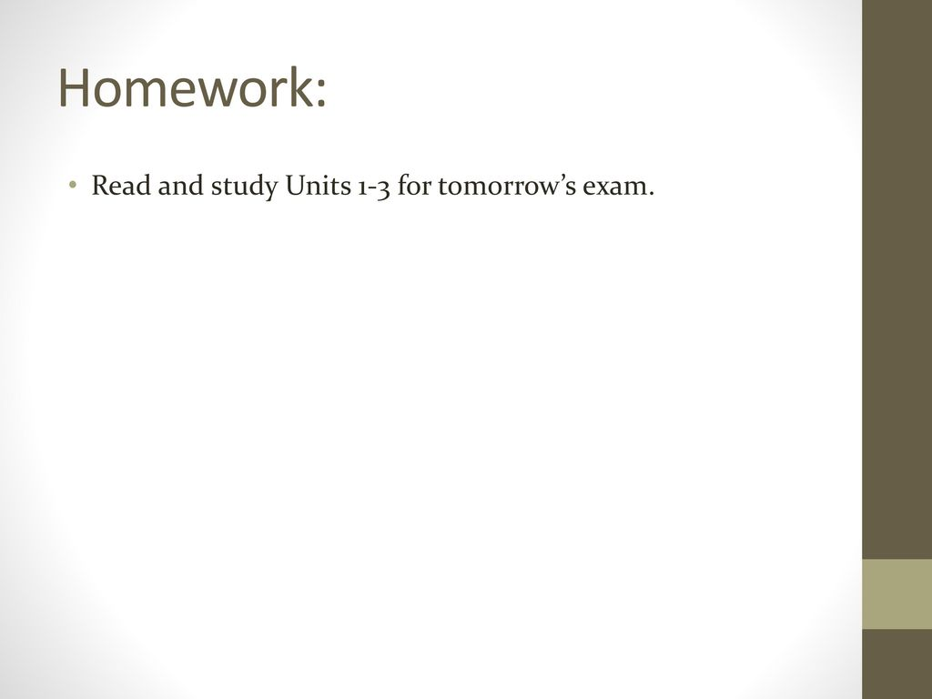 Homework: Read and study Units 1-3 for tomorrow's exam.