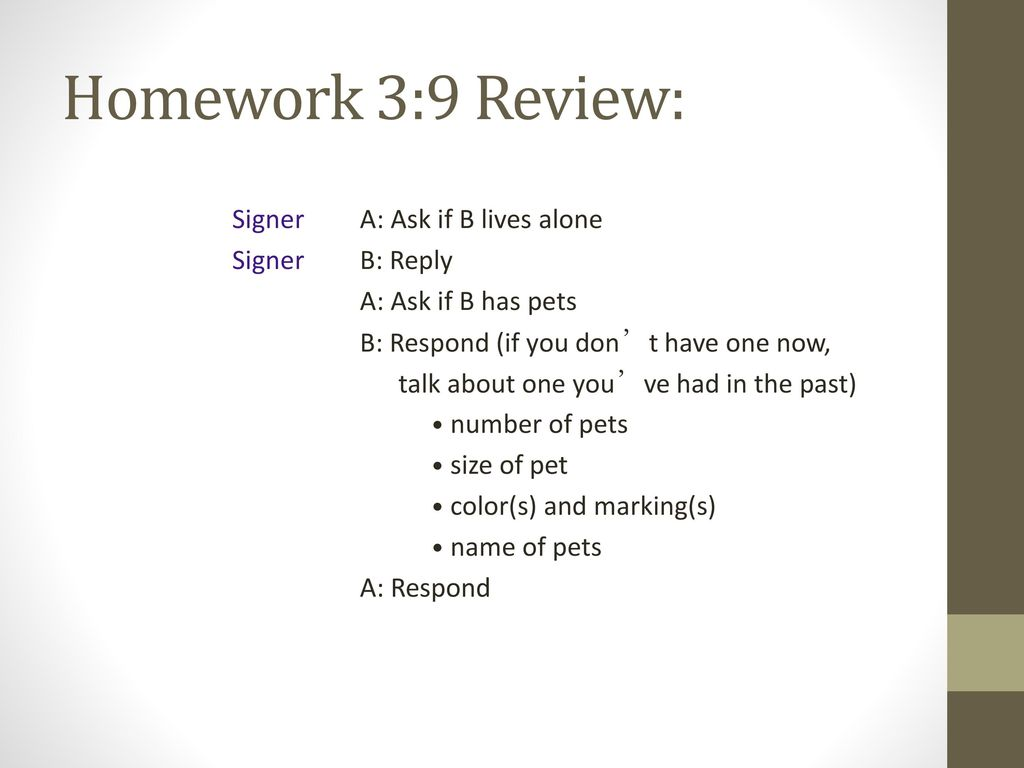 Homework 3:9 Review: Signer A: Ask if B lives alone Signer B: Reply