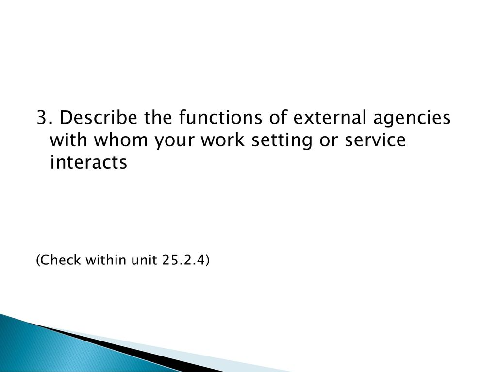 describe the functions of external agencies with whom your work setting or service interacts in chil If all persons involved in a child's learning and development work alongside each other effectively, the outcome for that child can only be that of a positive outcome 13 describe the.
