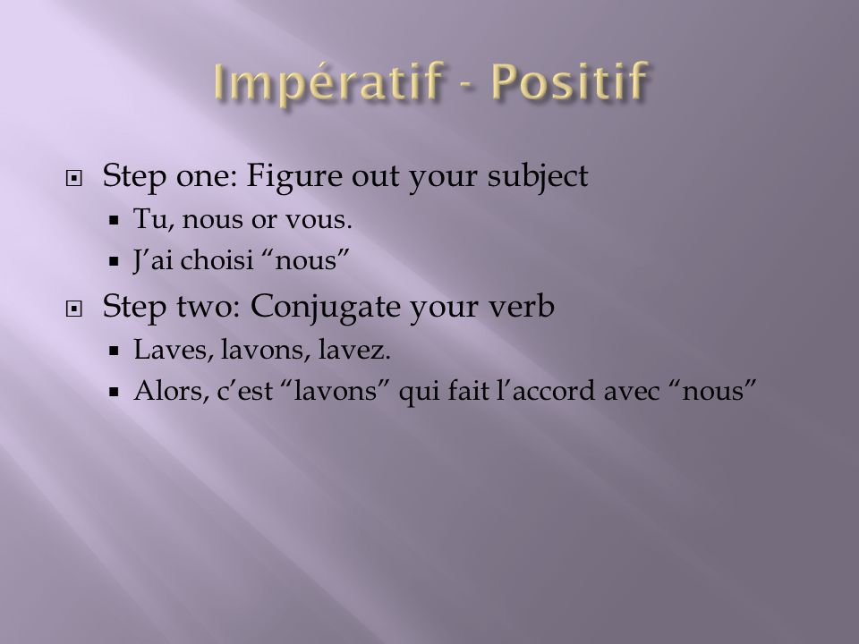 Impératif - Positif Step one: Figure out your subject