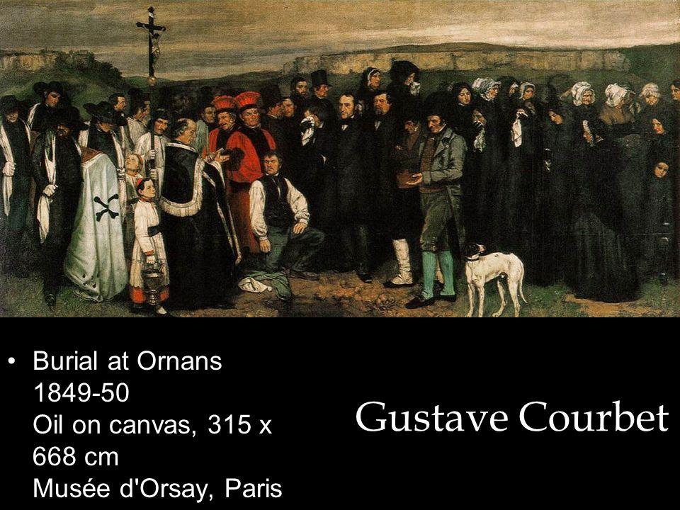 Gustave Courbet Burial at Ornans 1849-50 Oil on canvas, 315 x 668 cm Musée d Orsay, Paris