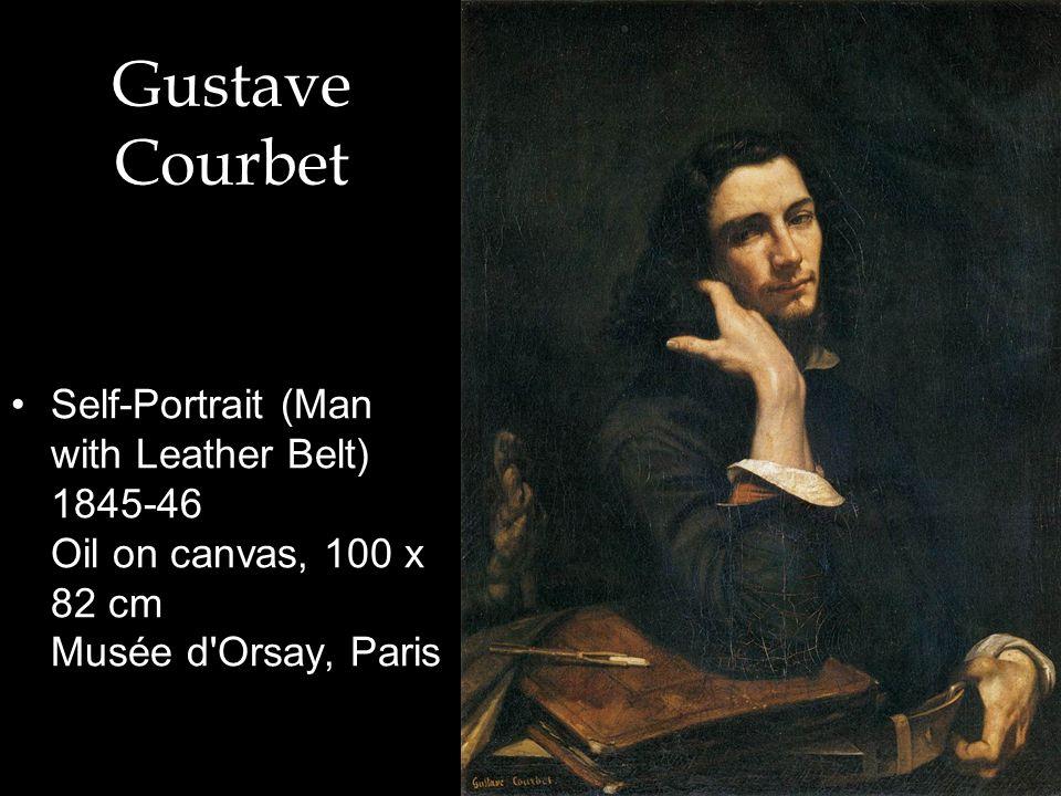 Gustave Courbet Self-Portrait (Man with Leather Belt) 1845-46 Oil on canvas, 100 x 82 cm Musée d Orsay, Paris.