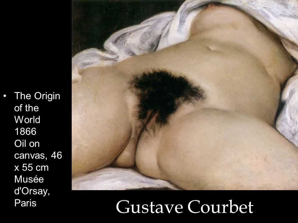 The Origin of the World 1866 Oil on canvas, 46 x 55 cm Musée d Orsay, Paris