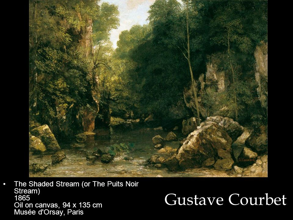 The Shaded Stream (or The Puits Noir Stream) 1865 Oil on canvas, 94 x 135 cm Musée d Orsay, Paris