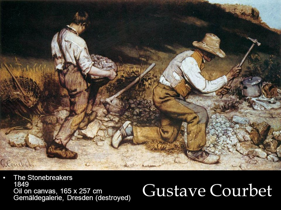 Gustave Courbet The Stonebreakers 1849 Oil on canvas, 165 x 257 cm Gemäldegalerie, Dresden (destroyed)