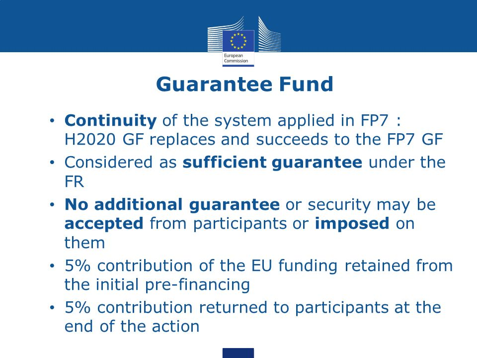 Guarantee Fund Continuity of the system applied in FP7 : H2020 GF replaces and succeeds to the FP7 GF.
