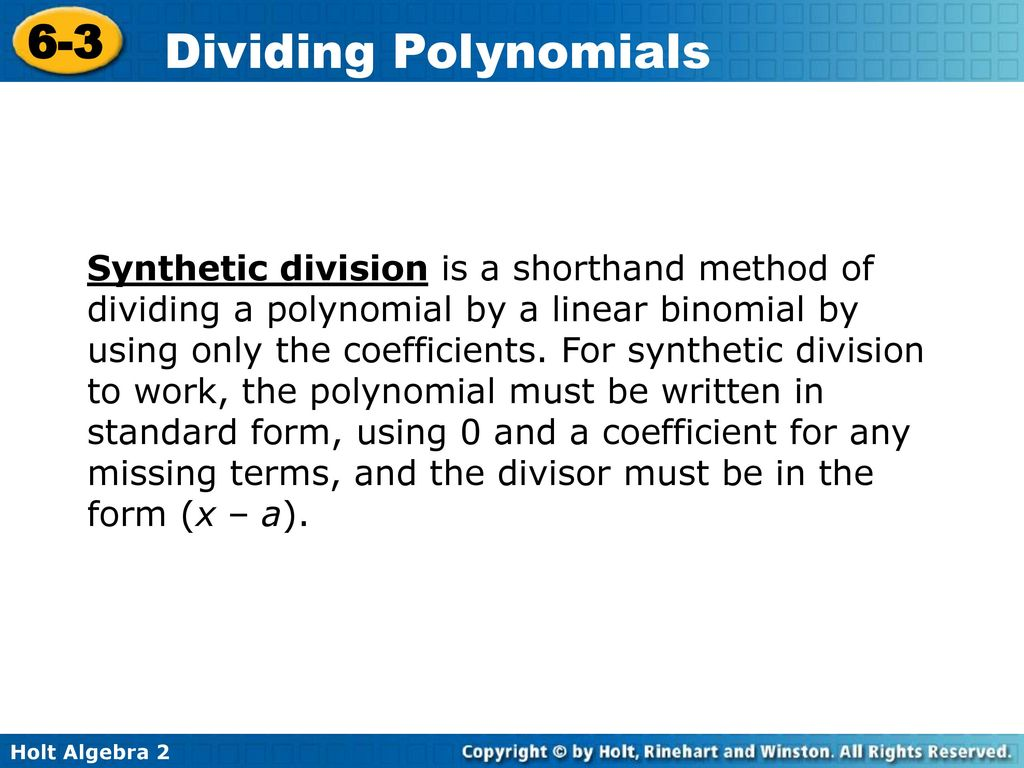 Objective use long division and synthetic division to divide synthetic division is a shorthand method of dividing a polynomial by a linear binomial by using falaconquin