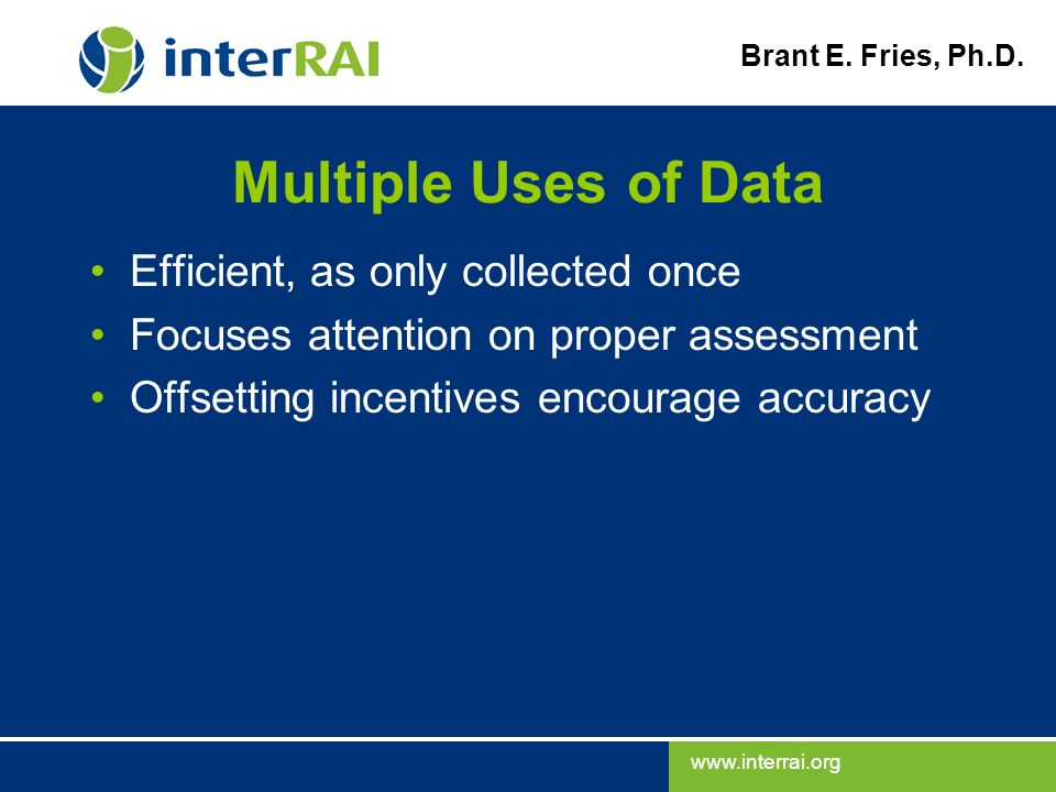 Multiple Uses of Data Efficient, as only collected once