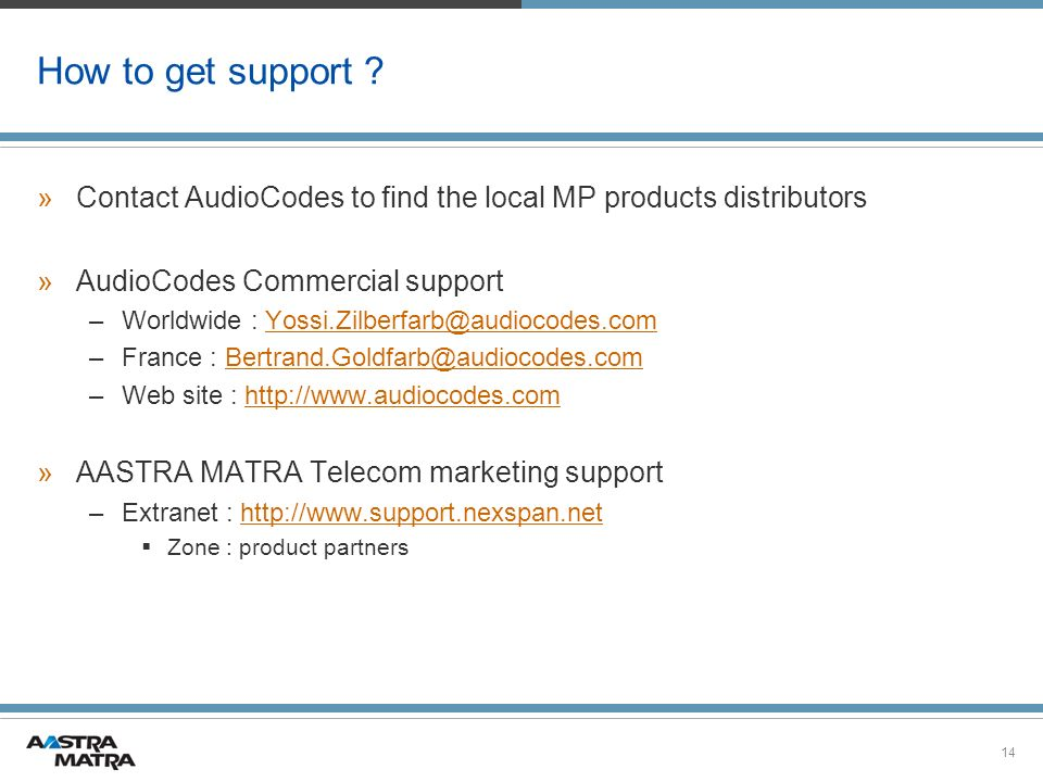 How to get support Contact AudioCodes to find the local MP products distributors. AudioCodes Commercial support.