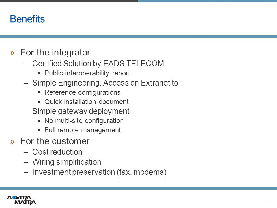 Benefits For the integrator For the customer